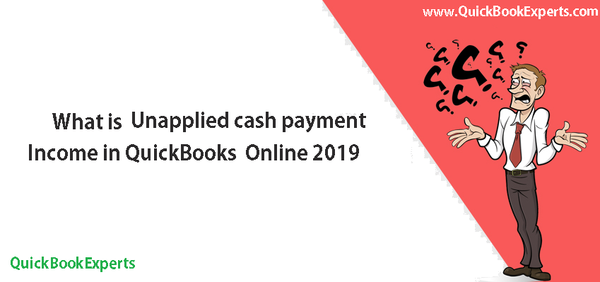 How to Fix Unapplied cash payment income in QuickBooks® Online 2019